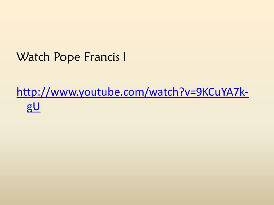 Watch Pope Francis I http://www.youtube.com/watch v=9KCuYA7k- gU