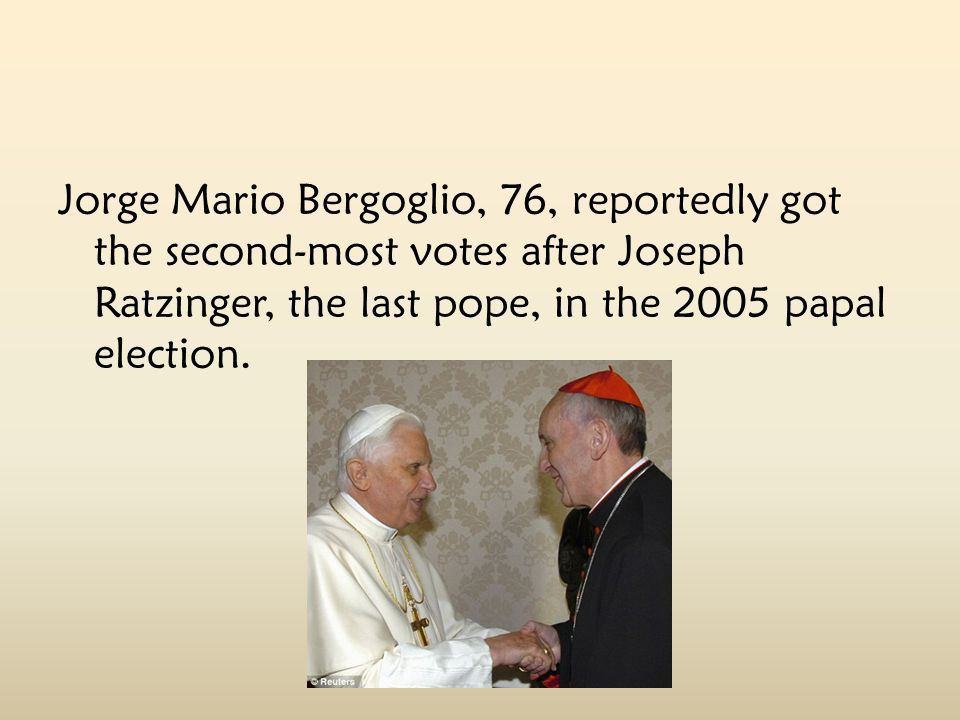 Jorge Mario Bergoglio, 76, reportedly got the second-most votes after Joseph Ratzinger, the last pope, in the 2005 papal election.