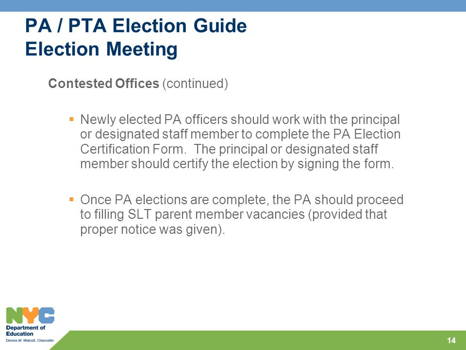 14 PA / PTA Election Guide Election Meeting Contested Offices (continued)  Newly elected PA officers should work with the principal or designated staff member to complete the PA Election Certification Form.