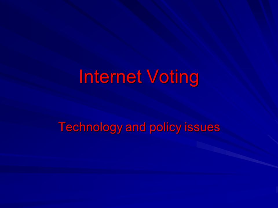 Internet Voting Technology and policy issues