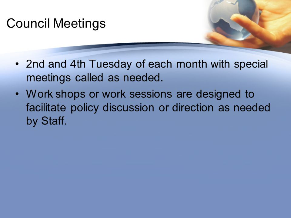 Council Meetings 2nd and 4th Tuesday of each month with special meetings called as needed.