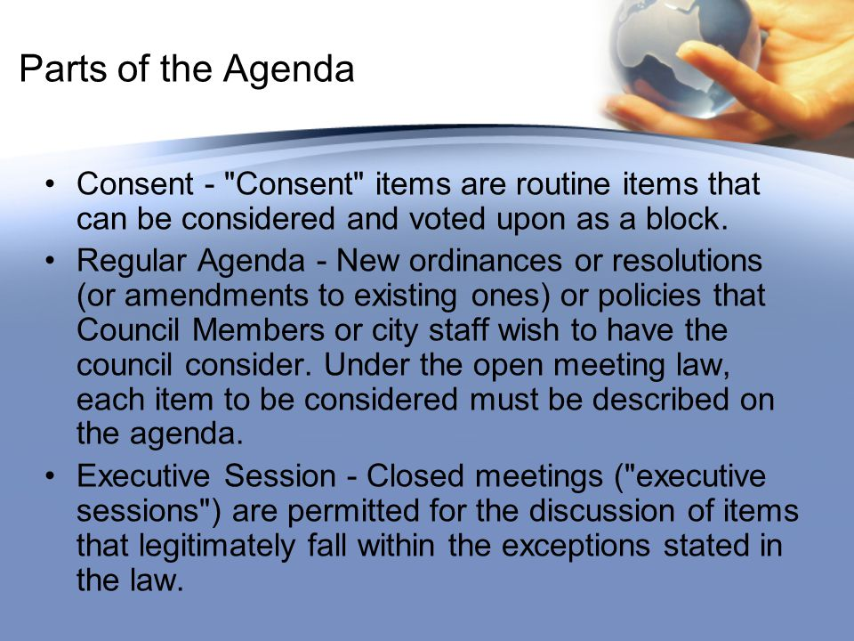 Parts of the Agenda Consent - Consent items are routine items that can be considered and voted upon as a block.