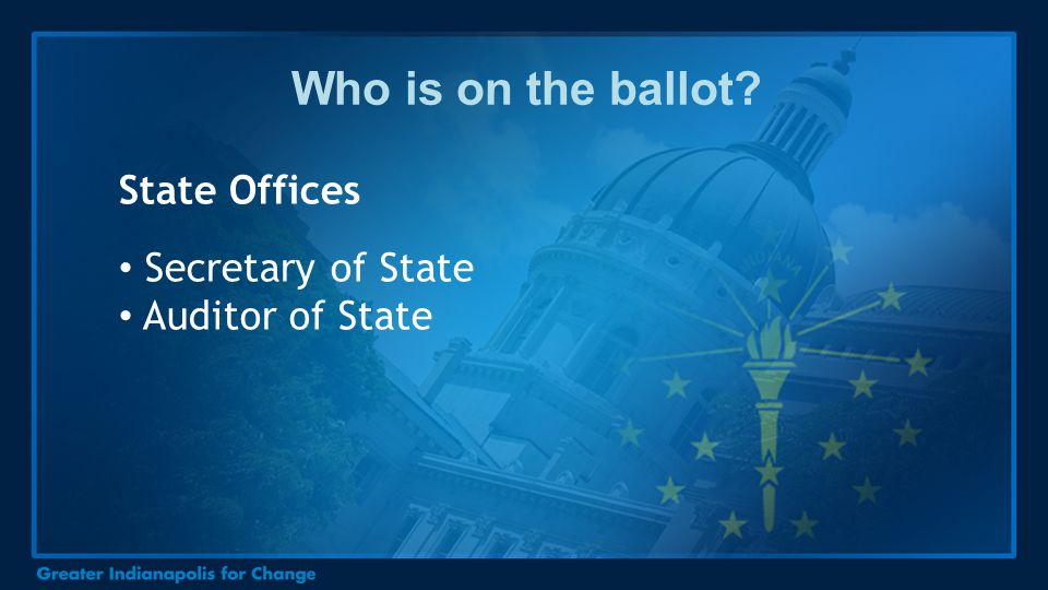 Who is on the ballot? State Offices Secretary of State Auditor of State