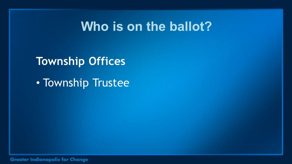 Who is on the ballot? Township Offices Township Trustee