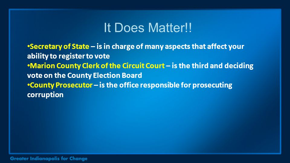 Secretary of State – is in charge of many aspects that affect your ability to register to vote Marion County Clerk of the Circuit Court – is the third