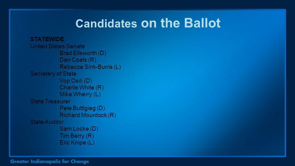 Candidates on the Ballot STATEWIDE United States Senate Brad Ellsworth (D) Dan Coats (R) Rebecca Sink-Burris (L) Secretary of State Vop Osili (D) Charlie White (R) Mike Wherry (L) State Treasurer Pete Buttigieg (D) Richard Mourdock (R) State Auditor Sam Locke (D) Tim Berry (R) Eric Knipe (L)