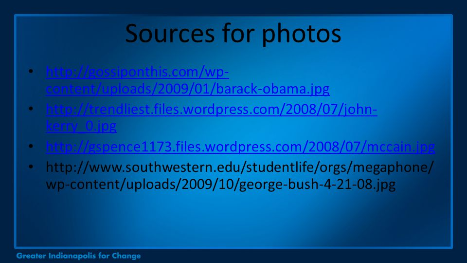 Sources for photos http://gossiponthis.com/wp- content/uploads/2009/01/barack-obama.jpg http://gossiponthis.com/wp- content/uploads/2009/01/barack-oba