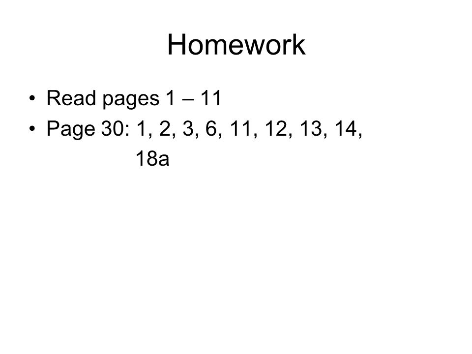 Homework Read pages 1 – 11 Page 30: 1, 2, 3, 6, 11, 12, 13, 14, 18a