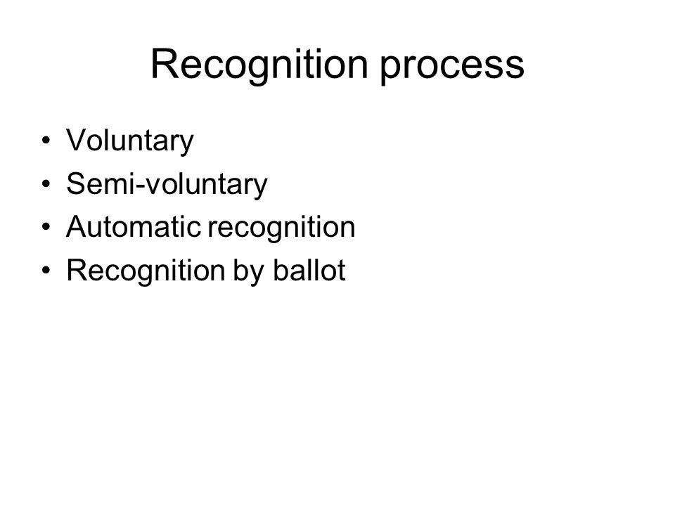 Recognition process Voluntary Semi-voluntary Automatic recognition Recognition by ballot