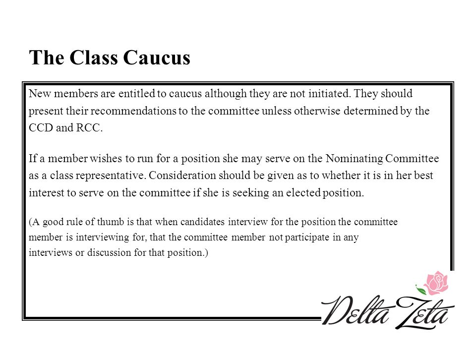 The Class Caucus New members are entitled to caucus although they are not initiated. They should present their recommendations to the committee unless