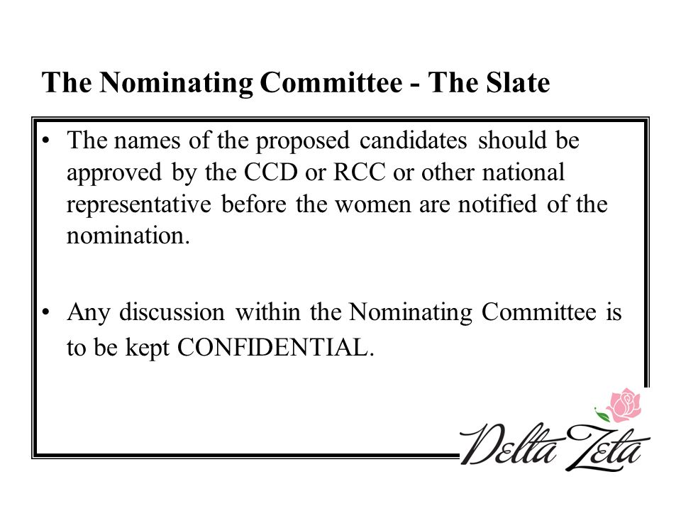 The Nominating Committee - The Slate The names of the proposed candidates should be approved by the CCD or RCC or other national representative before