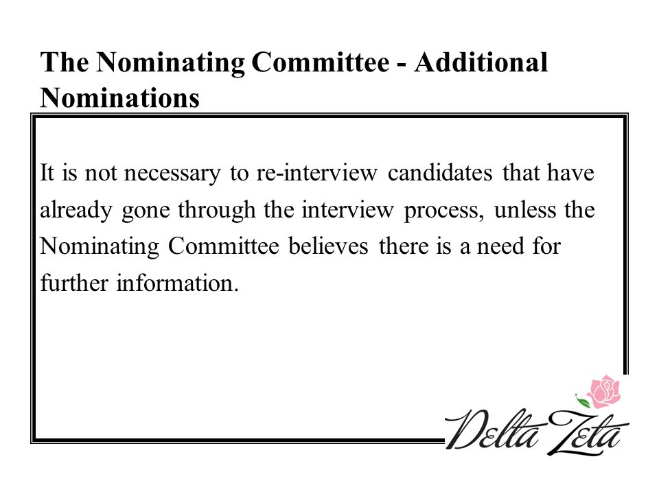 The Nominating Committee - Additional Nominations It is not necessary to re-interview candidates that have already gone through the interview process,