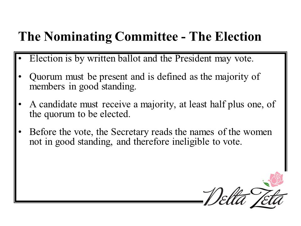 The Nominating Committee - The Election Election is by written ballot and the President may vote. Quorum must be present and is defined as the majorit