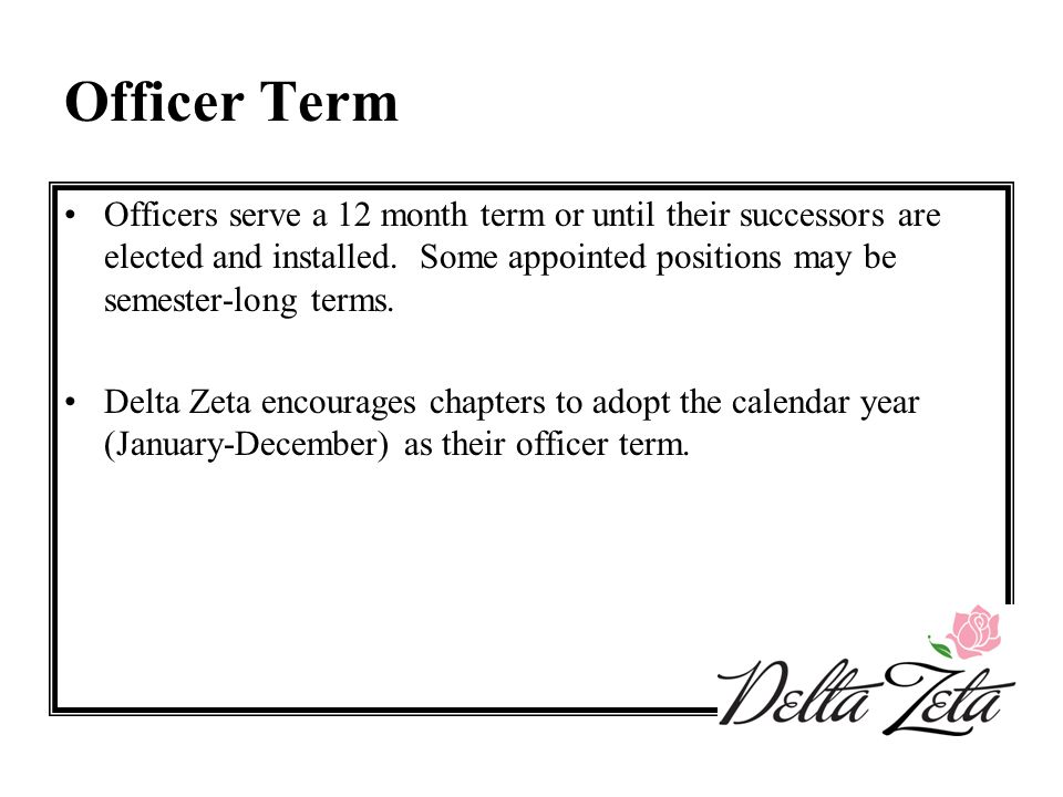 Officer Term Officers serve a 12 month term or until their successors are elected and installed. Some appointed positions may be semester-long terms.