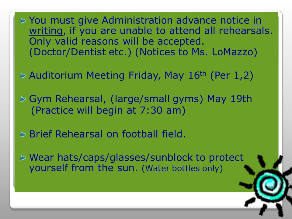 You must give Administration advance notice in writing, if you are unable to attend all rehearsals.