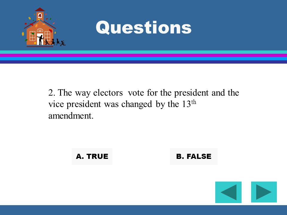 Questions 1. There are 538 electors. A. TRUEB. FALSE