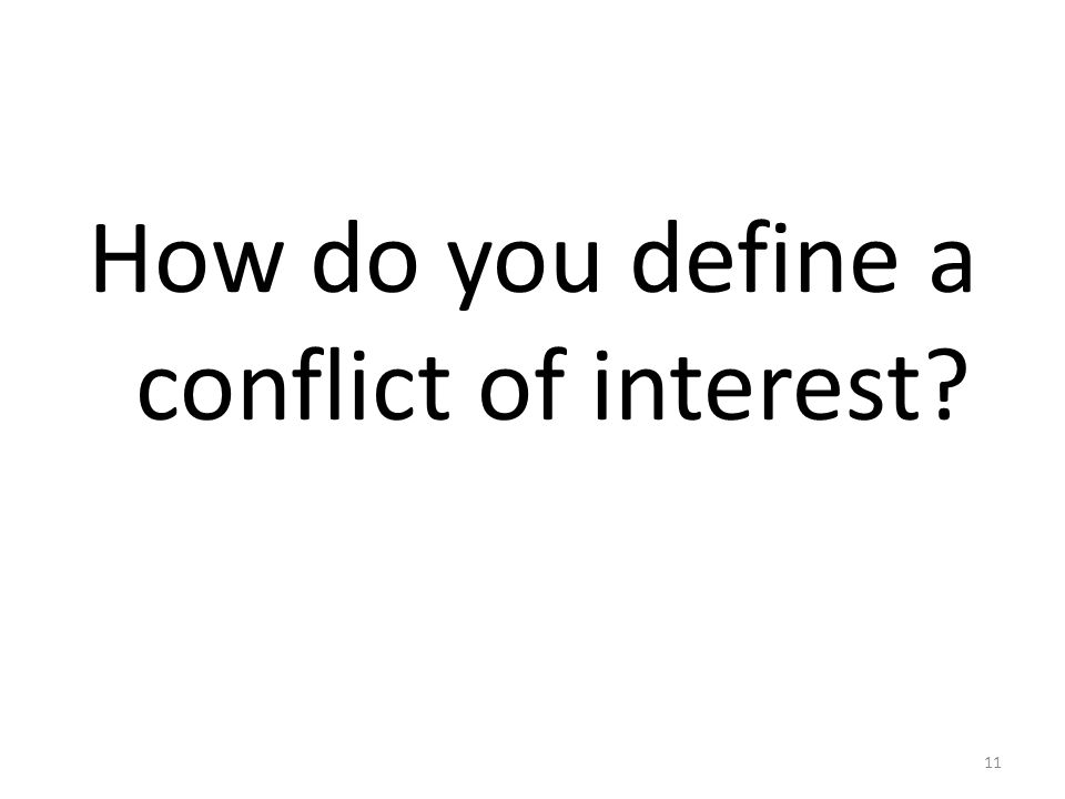 How do you define a conflict of interest 11