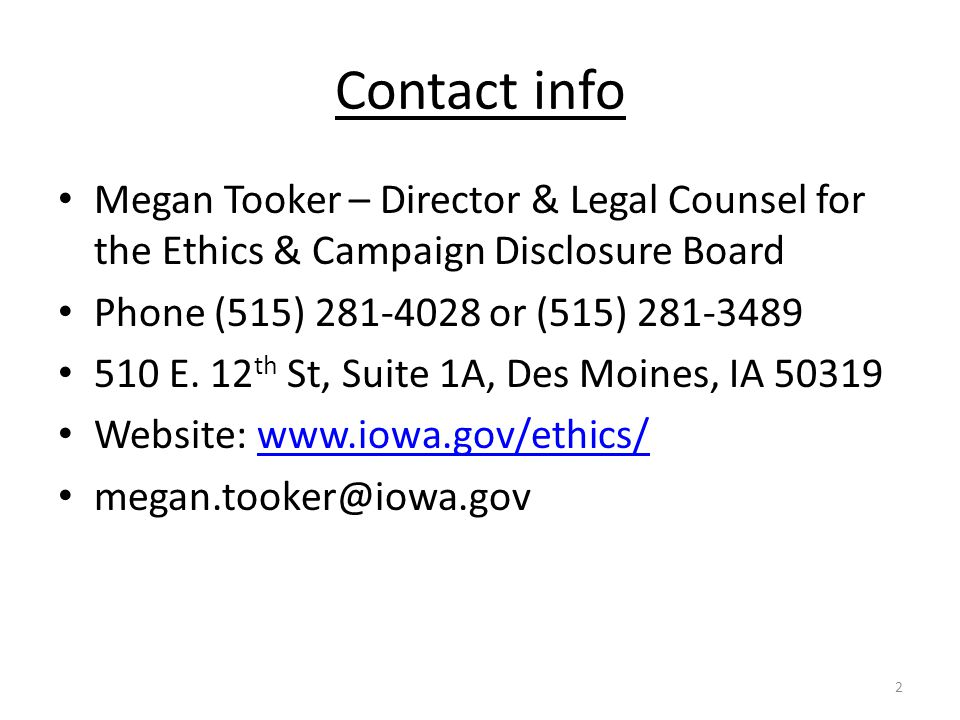 Contact info Megan Tooker – Director & Legal Counsel for the Ethics & Campaign Disclosure Board Phone (515) 281-4028 or (515) 281-3489 510 E.