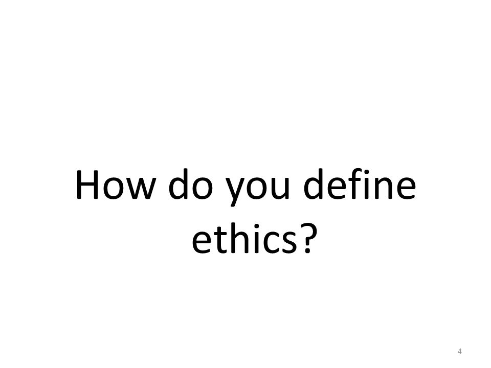 How do you define ethics 4