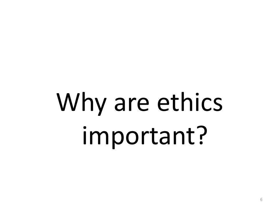 Why are ethics important 6