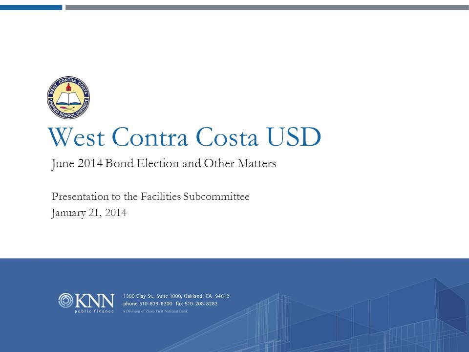 West Contra Costa USD June 2014 Bond Election and Other Matters Presentation to the Facilities Subcommittee January 21, 2014
