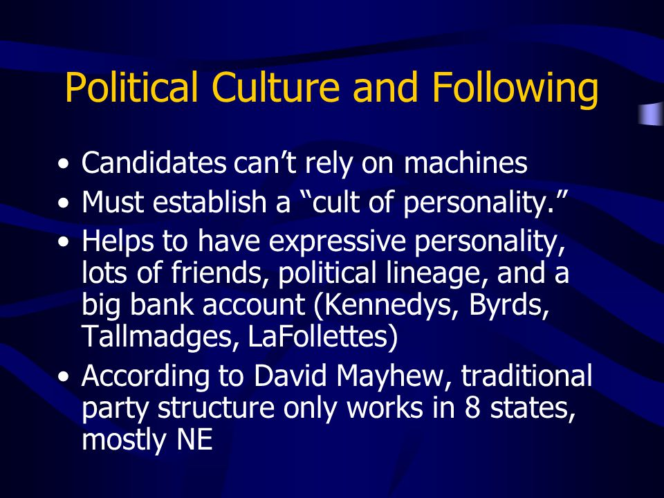 "Political Culture and Following Candidates can't rely on machines Must establish a ""cult of personality."" Helps to have expressive personality, lots o"