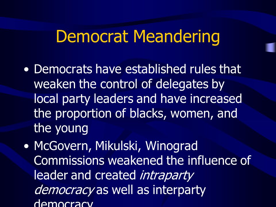 Democrat Meandering Democrats have established rules that weaken the control of delegates by local party leaders and have increased the proportion of