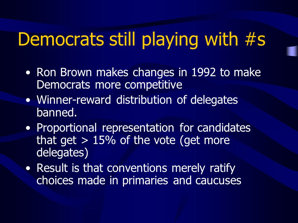 Democrats still playing with #s Ron Brown makes changes in 1992 to make Democrats more competitive Winner-reward distribution of delegates banned. Pro