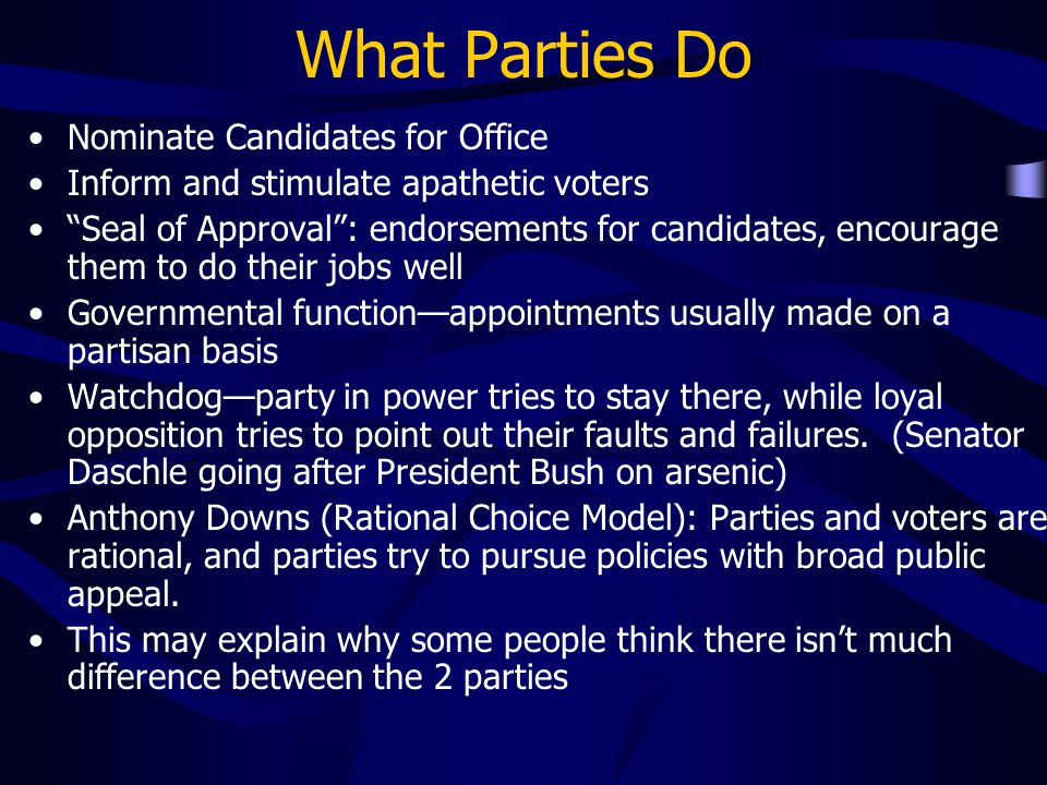 "What Parties Do Nominate Candidates for Office Inform and stimulate apathetic voters ""Seal of Approval"": endorsements for candidates, encourage them t"