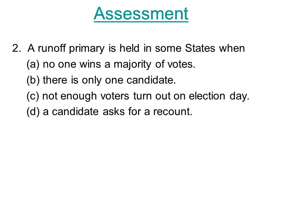 Assessment 2. A runoff primary is held in some States when (a) no one wins a majority of votes.