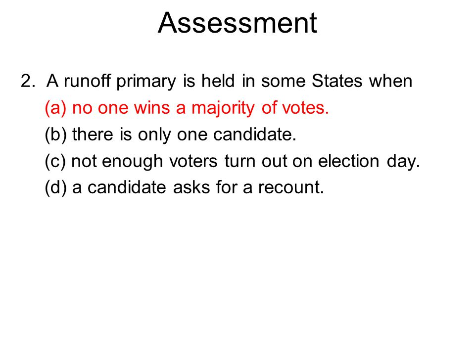 2. A runoff primary is held in some States when (a) no one wins a majority of votes.