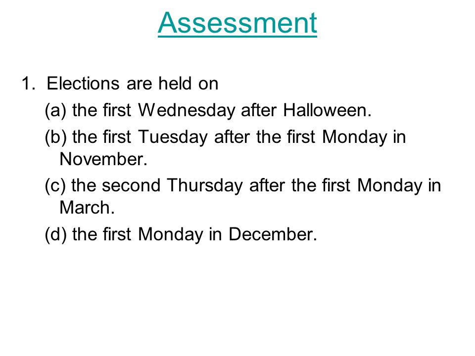1. Elections are held on (a) the first Wednesday after Halloween.