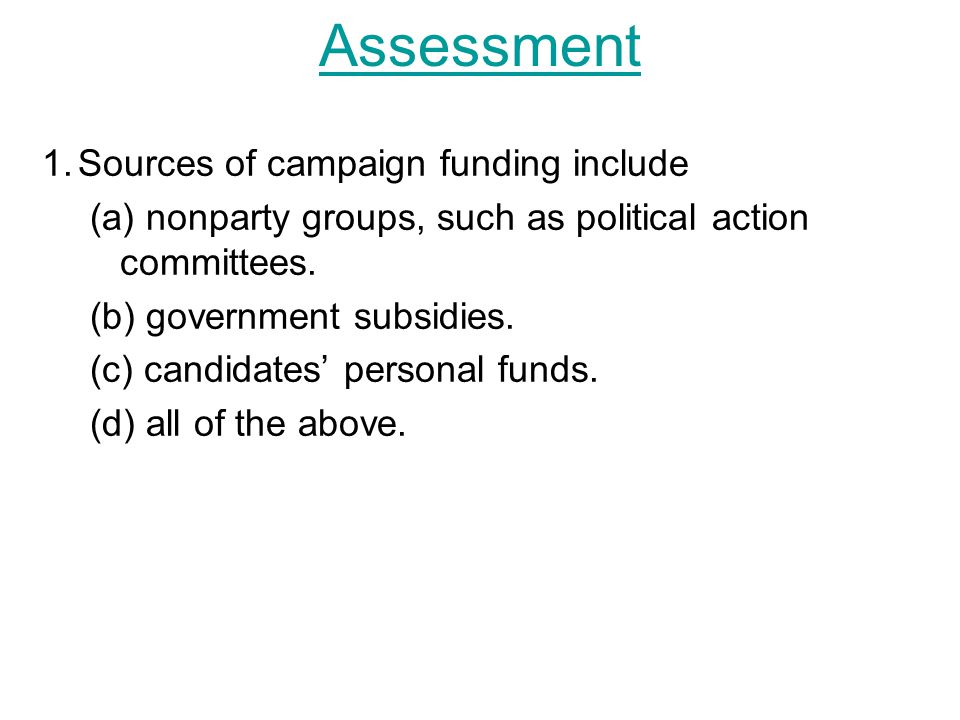 1.Sources of campaign funding include (a) nonparty groups, such as political action committees.