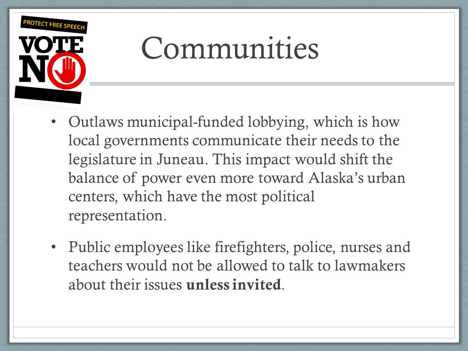 Communities Outlaws municipal-funded lobbying, which is how local governments communicate their needs to the legislature in Juneau.
