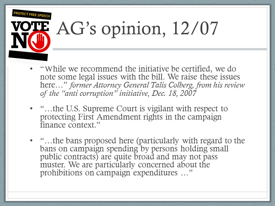 AG's opinion, 12/07 While we recommend the initiative be certified, we do note some legal issues with the bill.