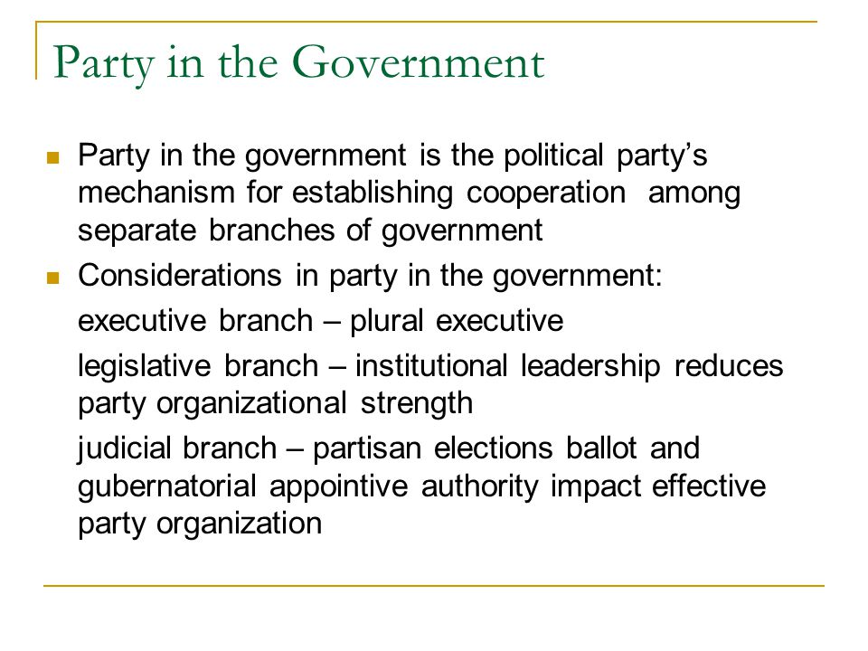 Party in the Government Party in the government is the political party's mechanism for establishing cooperation among separate branches of government