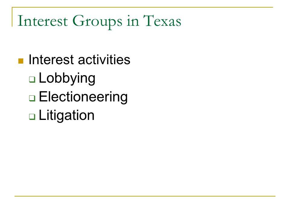 Interest Groups in Texas Interest activities  Lobbying  Electioneering  Litigation