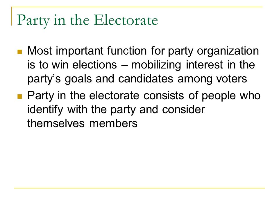 Party in the Electorate Most important function for party organization is to win elections – mobilizing interest in the party's goals and candidates a