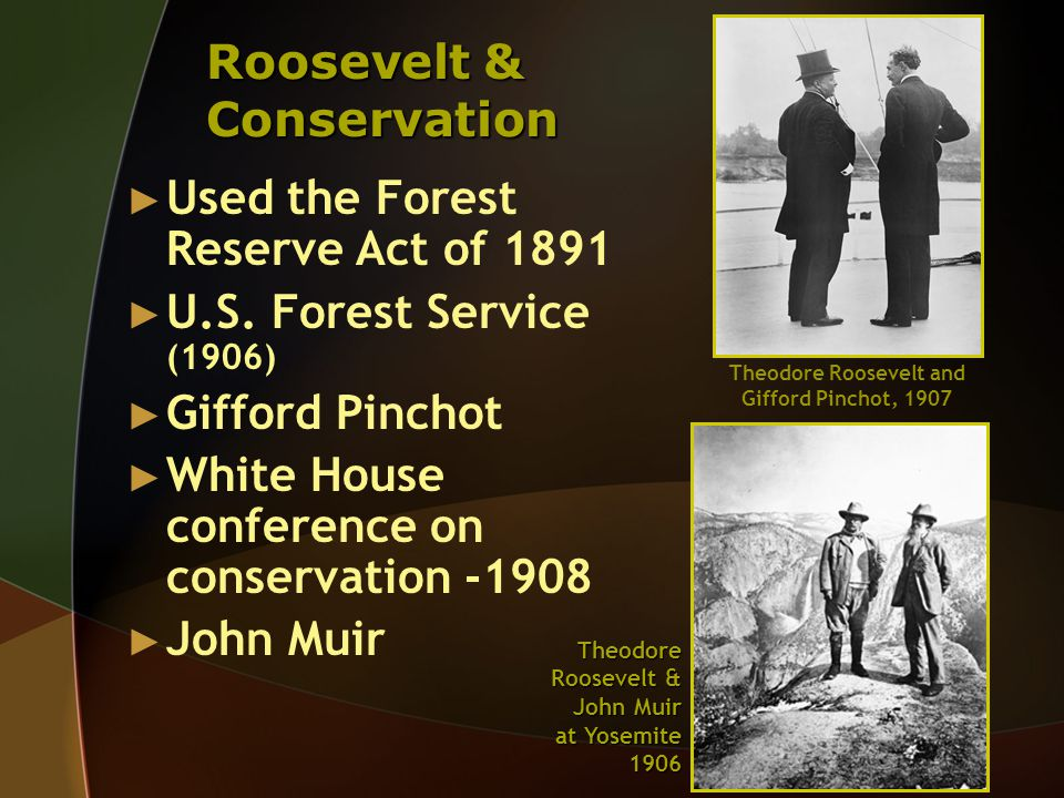 Roosevelt & Conservation ► Used the Forest Reserve Act of 1891 ► U.S.