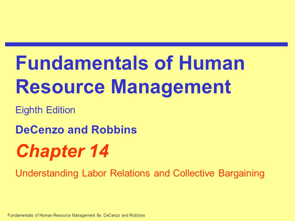 Fundamentals of Human Resource Management 8e, DeCenzo and Robbins Introduction A union is an organization of workers, acting collectively, seeking to promote and protect its mutual interests through collective bargaining.