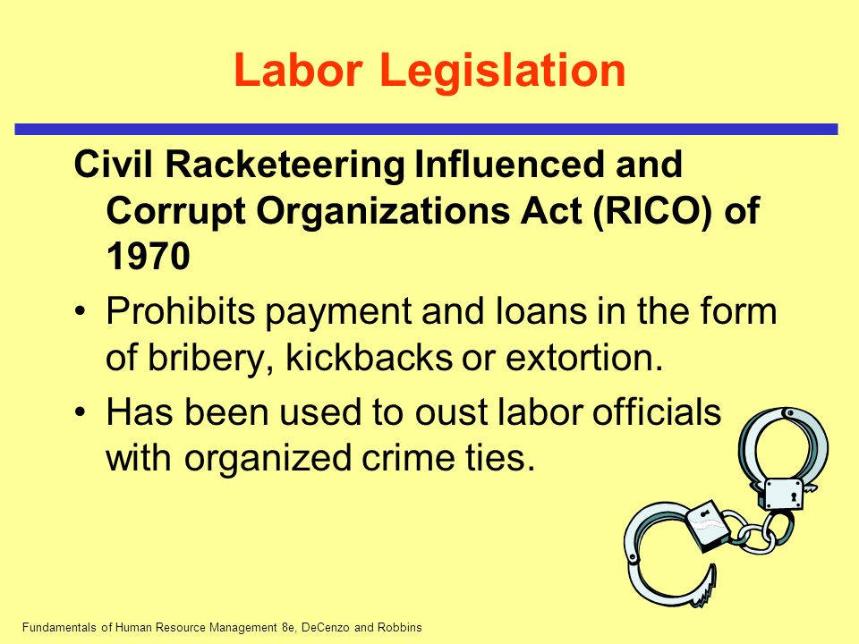 Fundamentals of Human Resource Management 8e, DeCenzo and Robbins Labor Legislation Civil Racketeering Influenced and Corrupt Organizations Act (RICO)