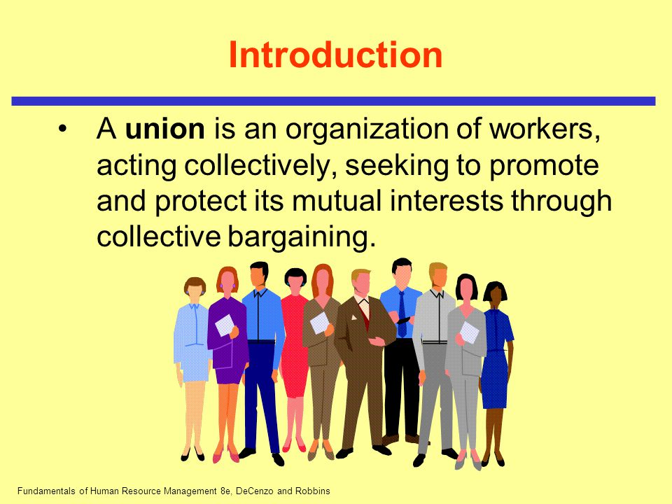 Fundamentals of Human Resource Management 8e, DeCenzo and Robbins Collective Bargaining Objective and Scope of Collective Bargaining Contracts must be acceptable to management, union representatives and union membership.