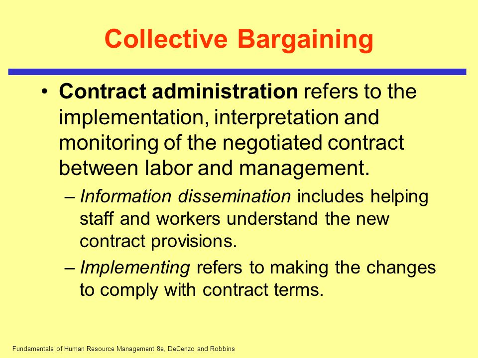 Fundamentals of Human Resource Management 8e, DeCenzo and Robbins Collective Bargaining Contract administration refers to the implementation, interpre