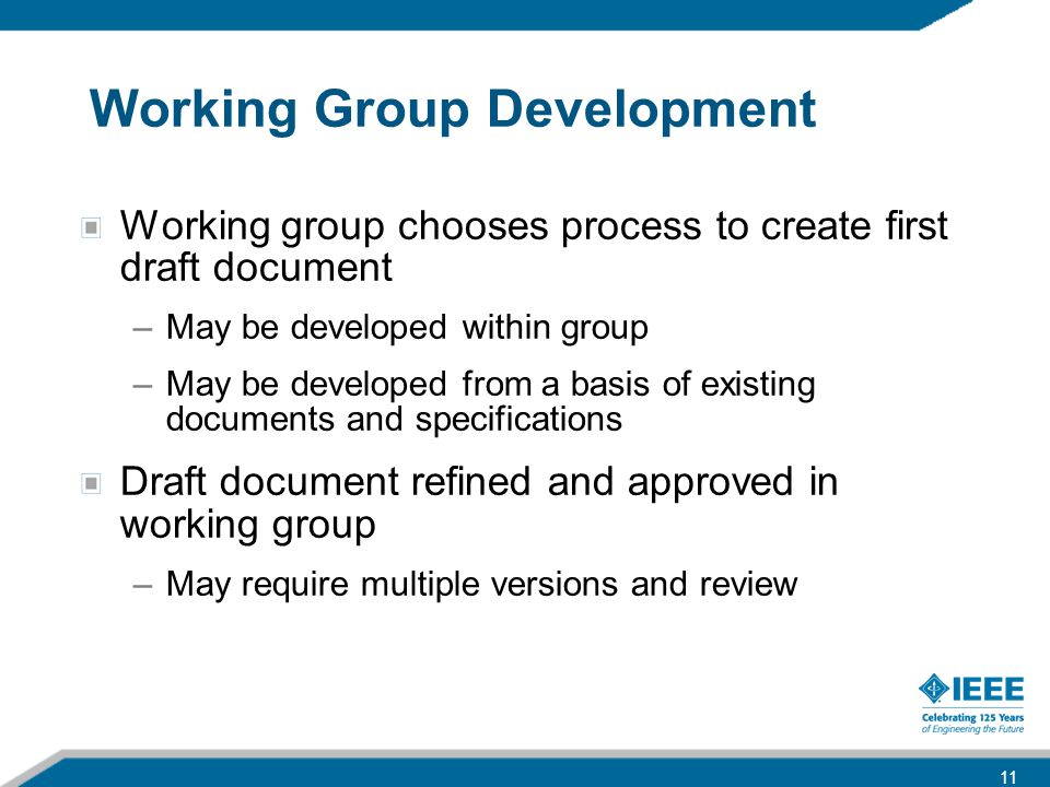 Working Group Development Working group chooses process to create first draft document –May be developed within group –May be developed from a basis o