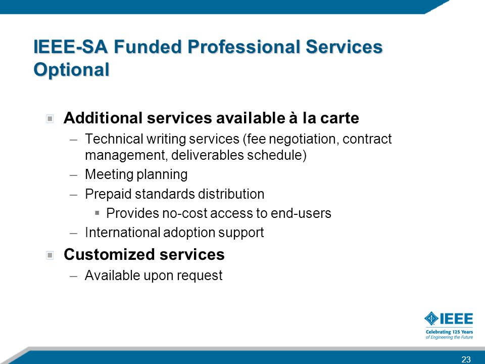 IEEE-SA Funded Professional Services Optional Additional services available à la carte –Technical writing services (fee negotiation, contract manageme