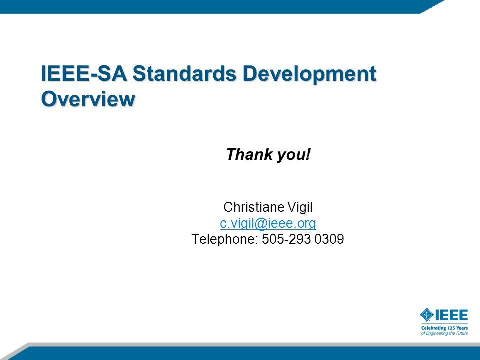 IEEE-SA Standards Development Overview Thank you! Christiane Vigil c.vigil@ieee.org Telephone: 505-293 0309