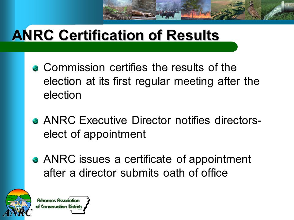 ANRC ANRC Certification of Results Commission certifies the results of the election at its first regular meeting after the election ANRC Executive Director notifies directors- elect of appointment ANRC issues a certificate of appointment after a director submits oath of office