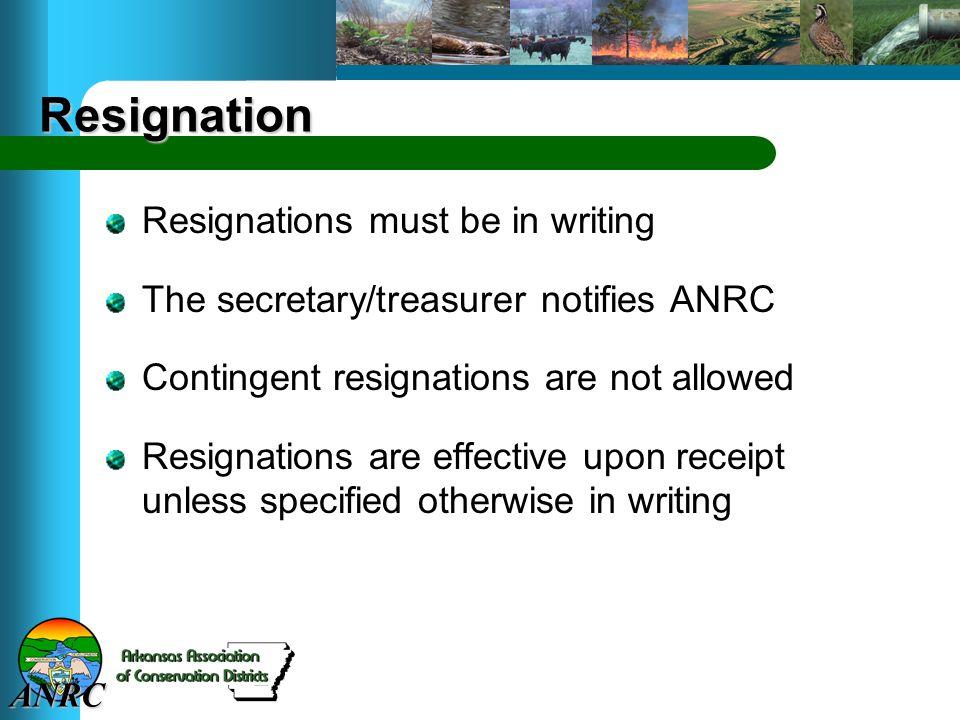 ANRC Resignation Resignations must be in writing The secretary/treasurer notifies ANRC Contingent resignations are not allowed Resignations are effect