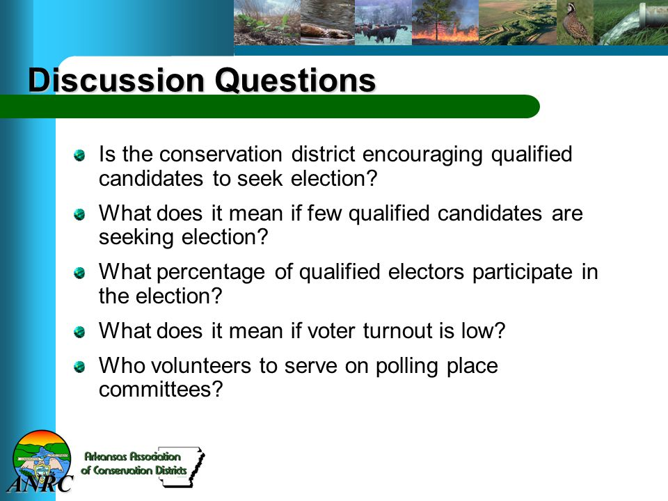 ANRC Discussion Questions Is the conservation district encouraging qualified candidates to seek election.