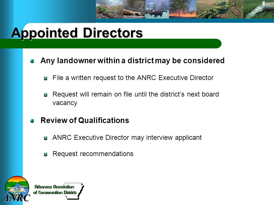 ANRC Appointed Directors Any landowner within a district may be considered File a written request to the ANRC Executive Director Request will remain on file until the district's next board vacancy Review of Qualifications ANRC Executive Director may interview applicant Request recommendations